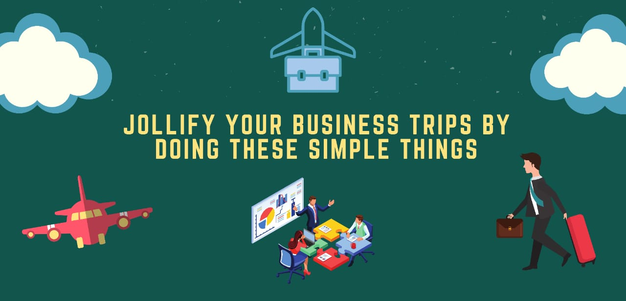 Jollify your business trip by doing these simple things