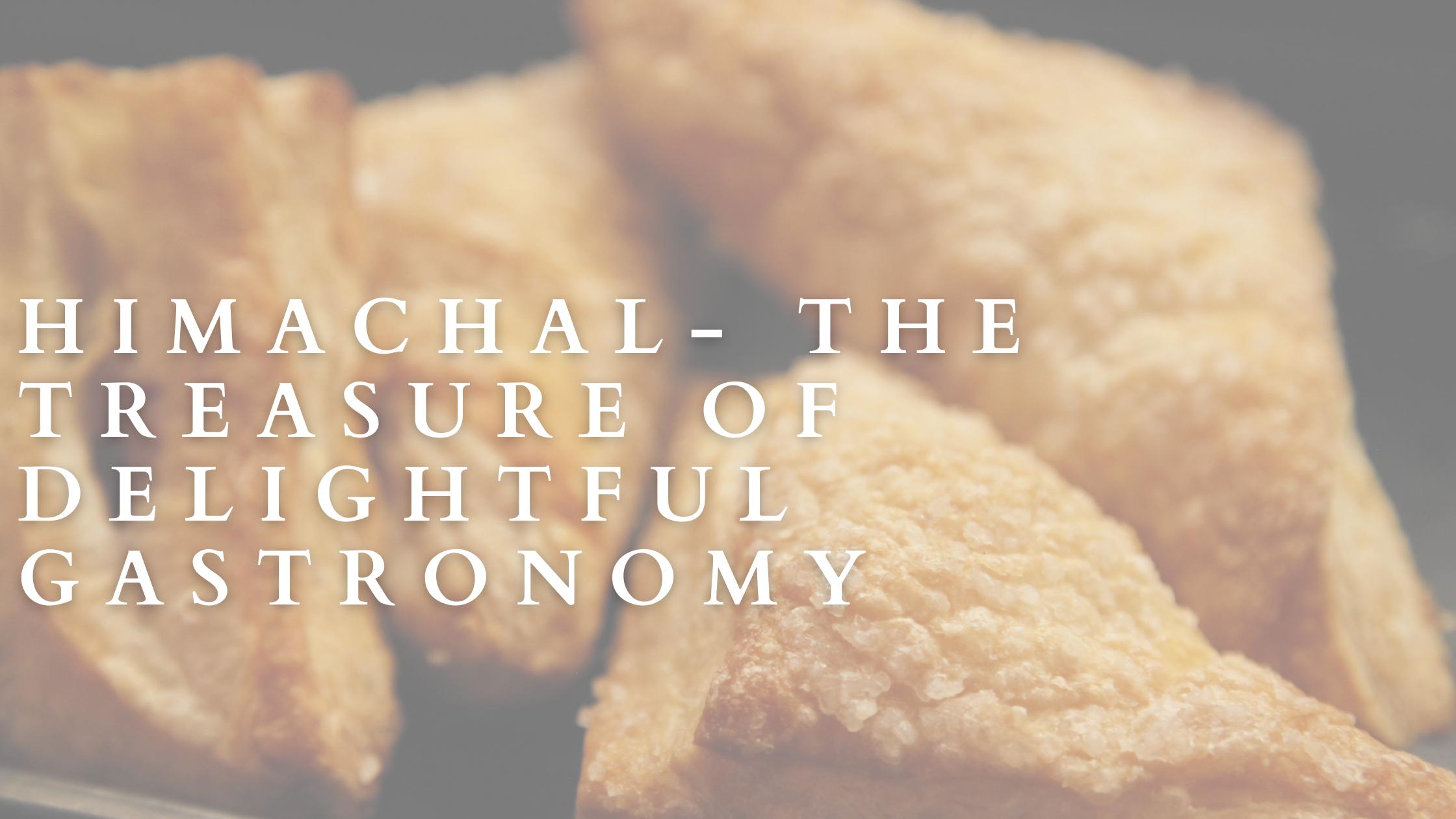 Find the Treasure of delightful Gastronomy in Himachal Pradesh
